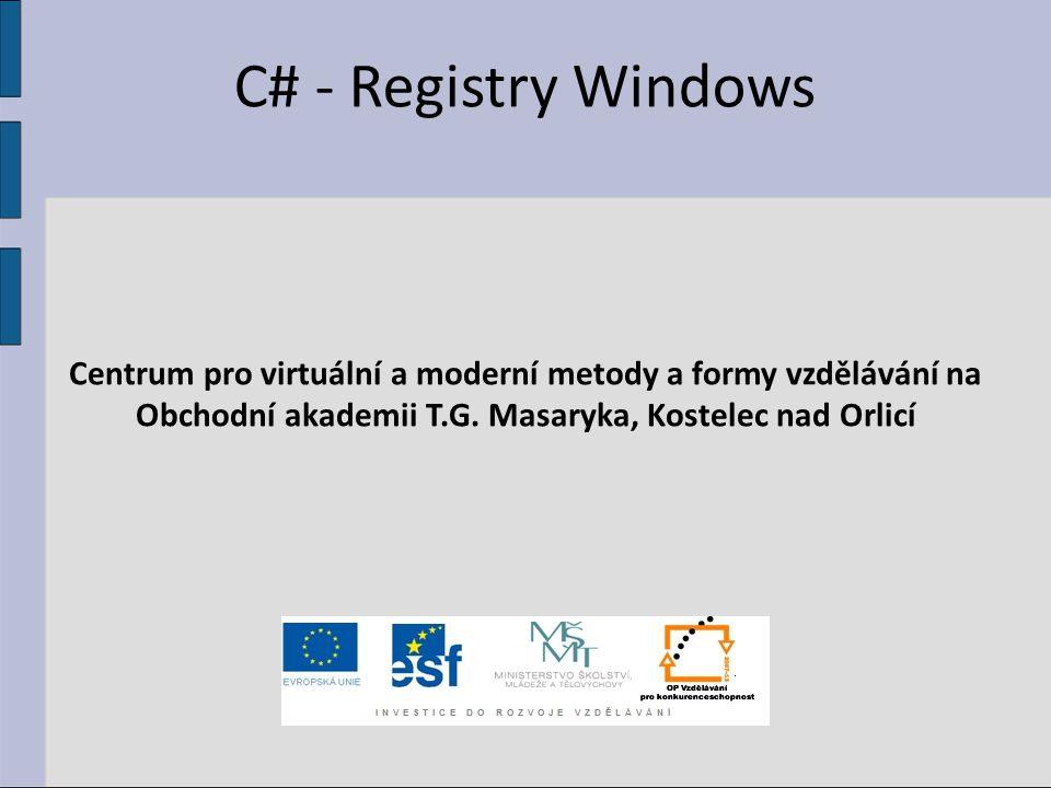 C# - Registry Windows Centrum pro virtuální a moderní metody a formy vzdělávání na.