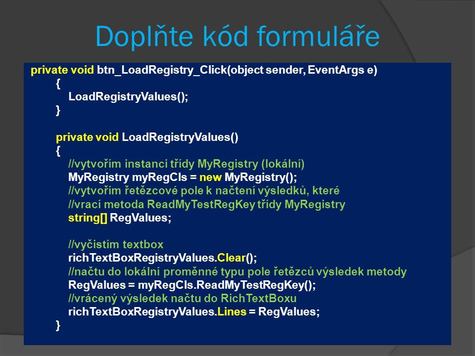 Doplňte kód formuláře private void btn_LoadRegistry_Click(object sender, EventArgs e) { LoadRegistryValues();