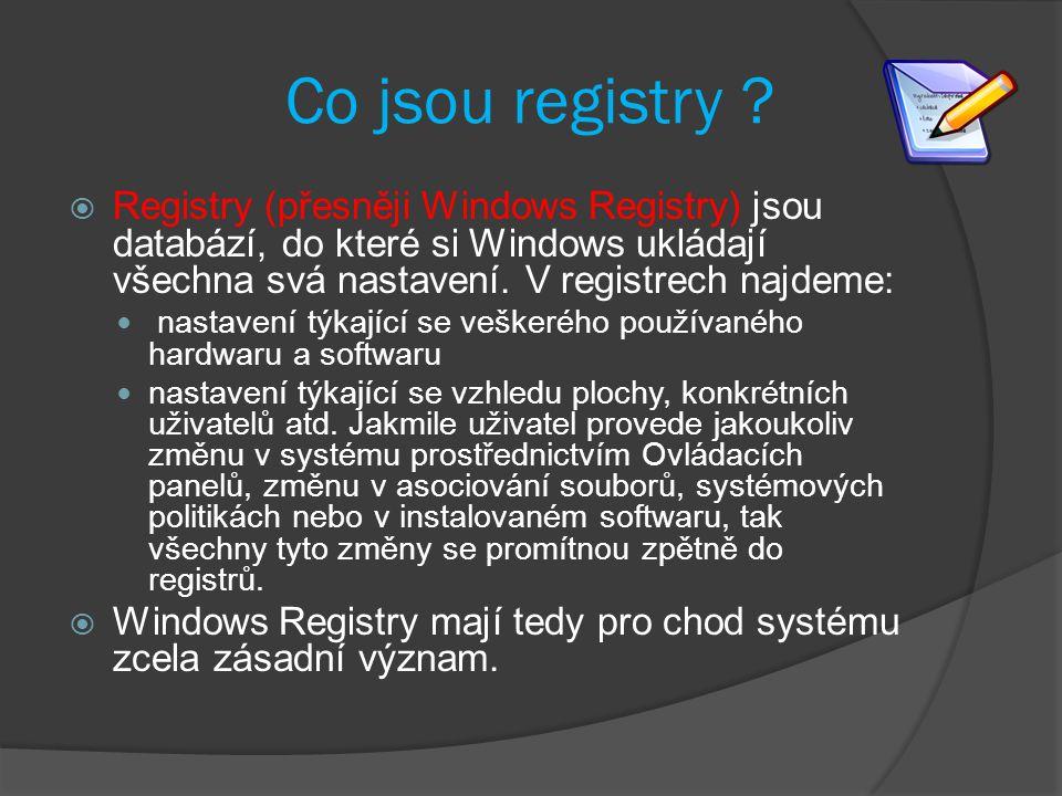 Co jsou registry Registry (přesněji Windows Registry) jsou databází, do které si Windows ukládají všechna svá nastavení. V registrech najdeme: