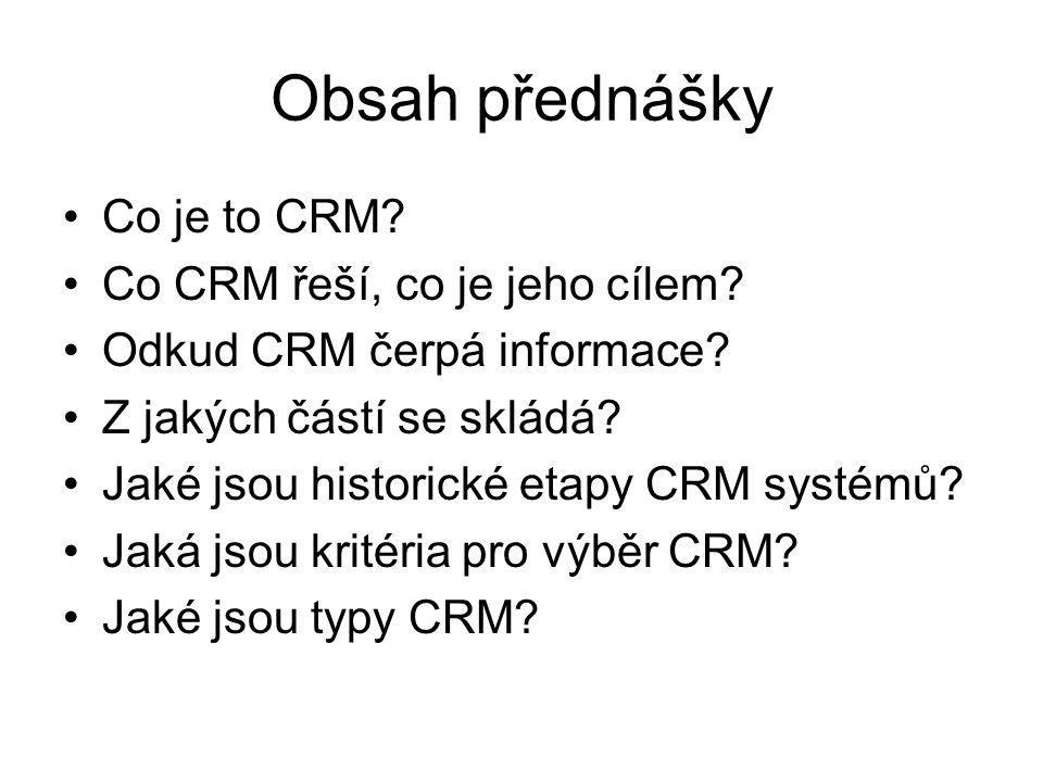 Obsah přednášky Co je to CRM Co CRM řeší, co je jeho cílem