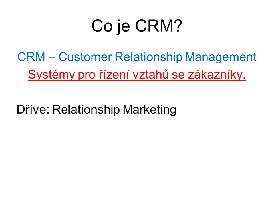 Co je CRM CRM – Customer Relationship Management