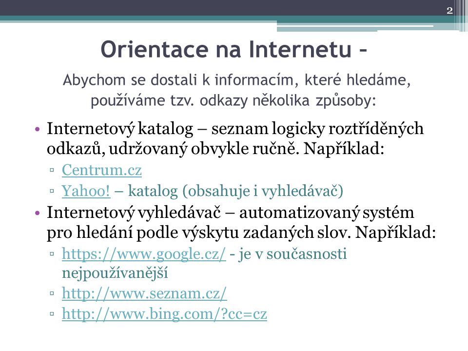 Orientace na Internetu – Abychom se dostali k informacím, které hledáme, používáme tzv. odkazy několika způsoby:
