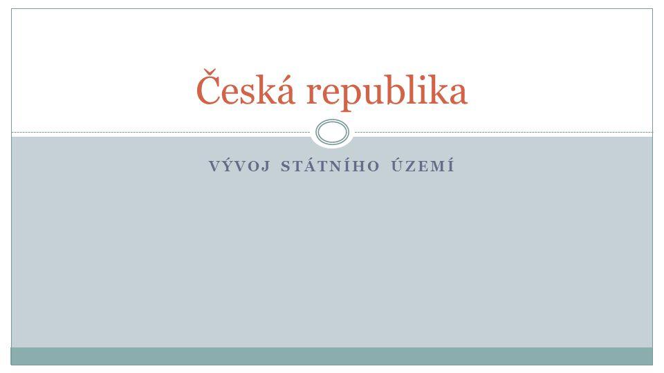 Česká republika Vývoj státního území