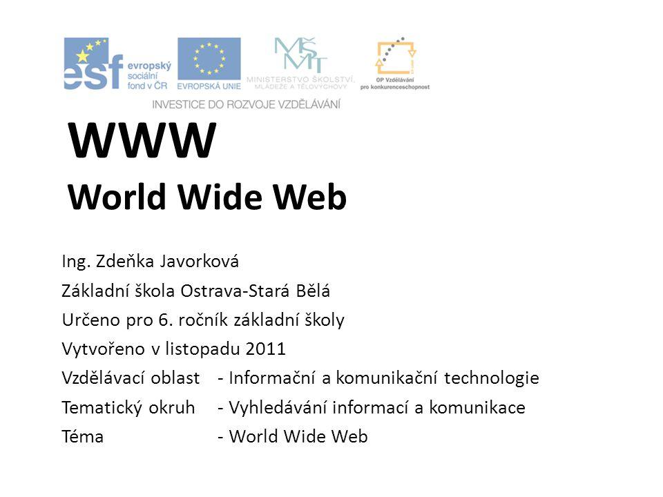 WWW World Wide Web Ing. Zdeňka Javorková