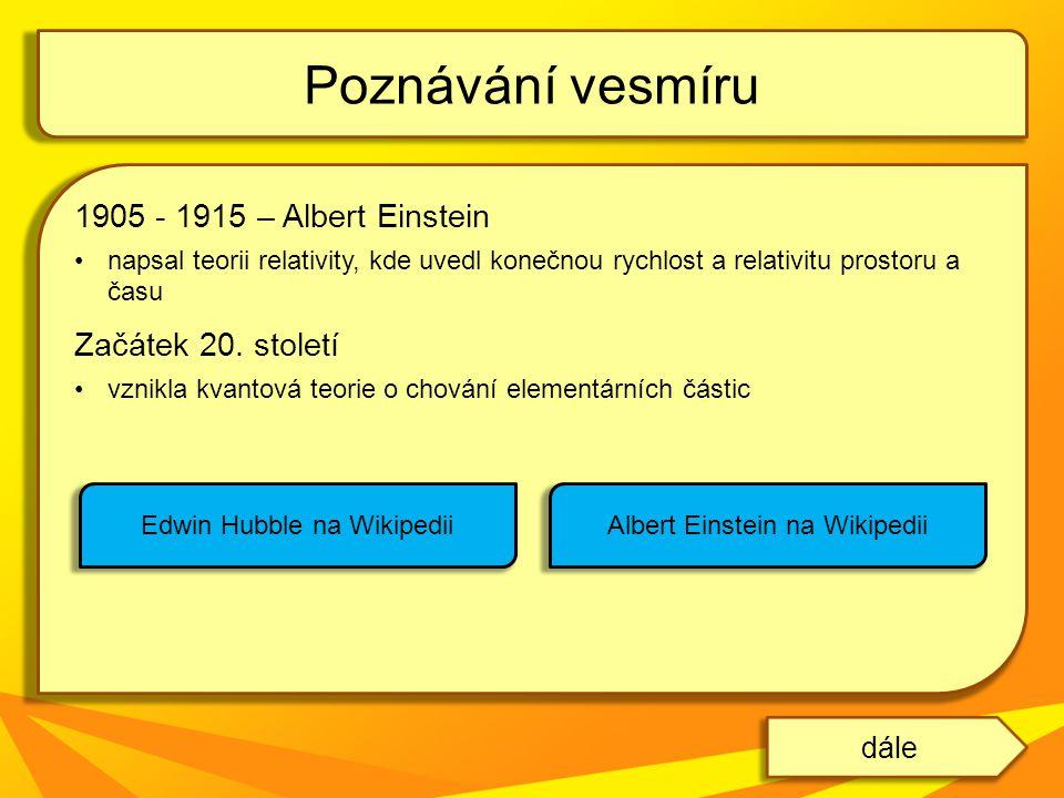 Poznávání vesmíru 1905 - 1915 – Albert Einstein Začátek 20. století