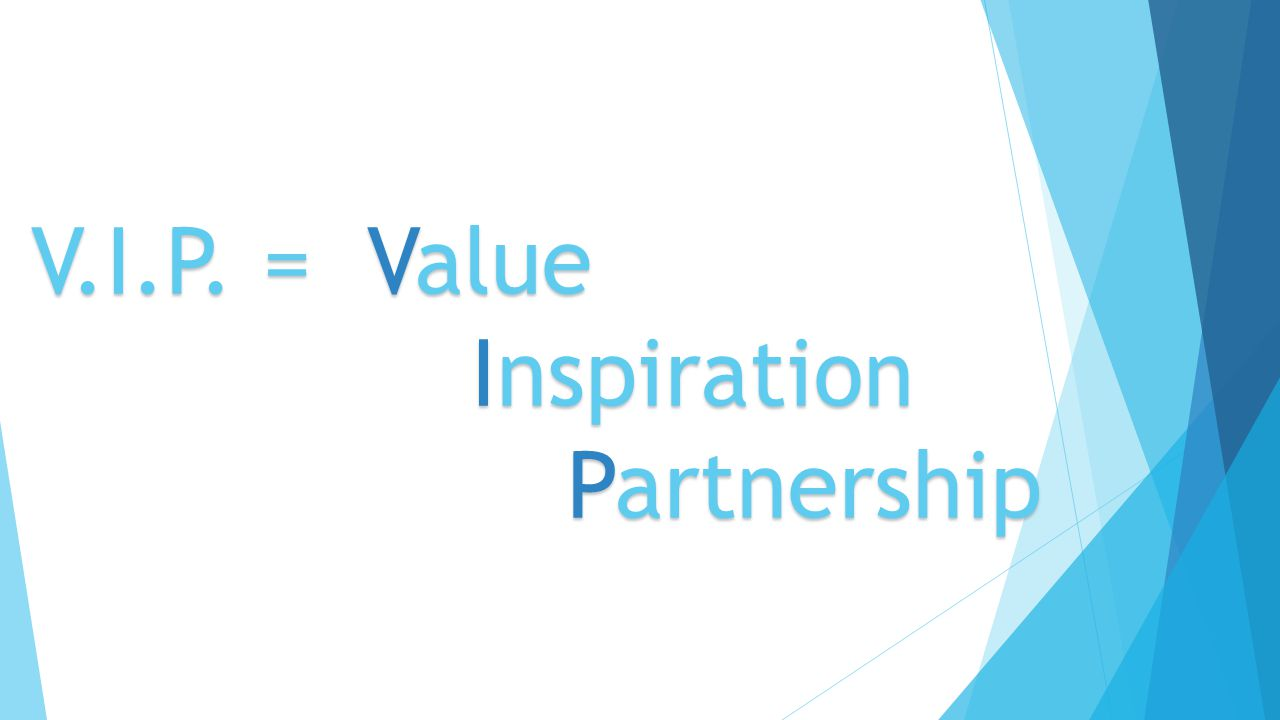 V.I.P. = Value Inspiration Partnership
