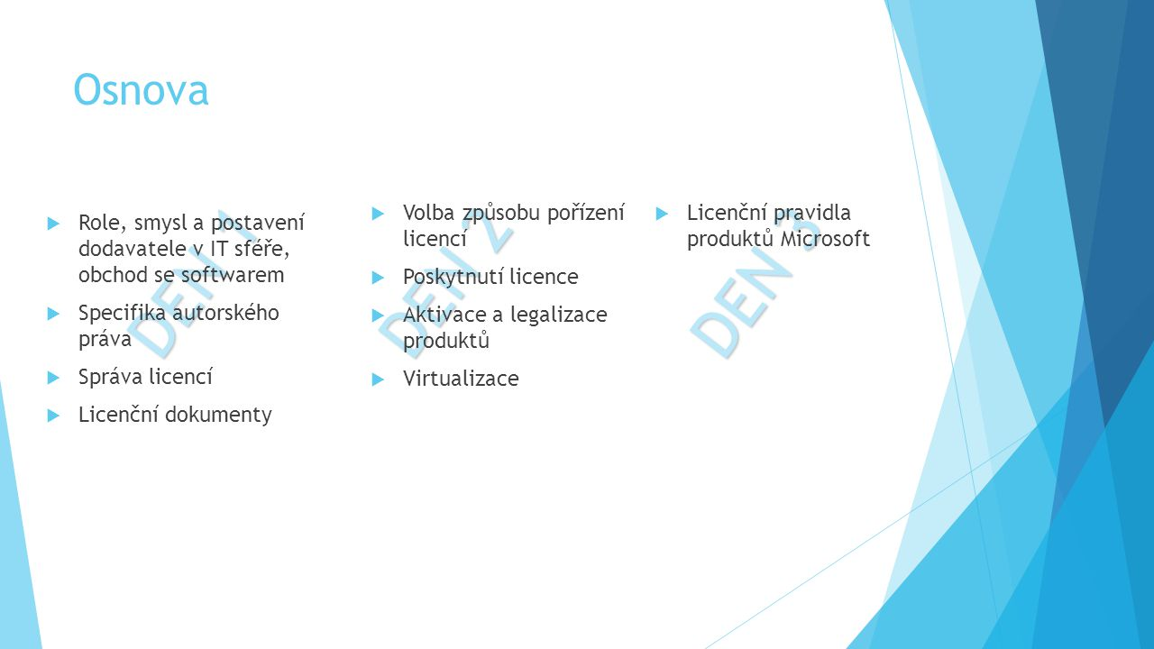 DEN 1 DEN 2 DEN 3 Osnova Volba způsobu pořízení licencí