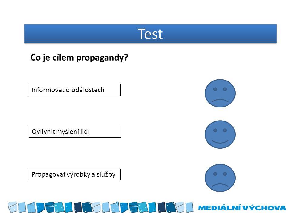 Test Co je cílem propagandy Informovat o událostech