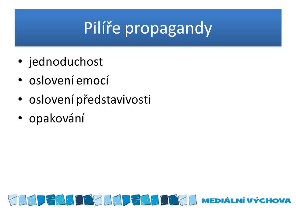 Pilíře propagandy jednoduchost oslovení emocí oslovení představivosti