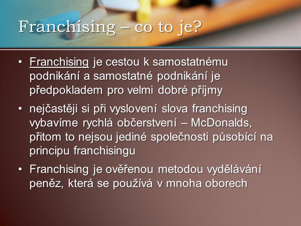 Franchising – co to je Franchising je cestou k samostatnému podnikání a samostatné podnikání je předpokladem pro velmi dobré příjmy.