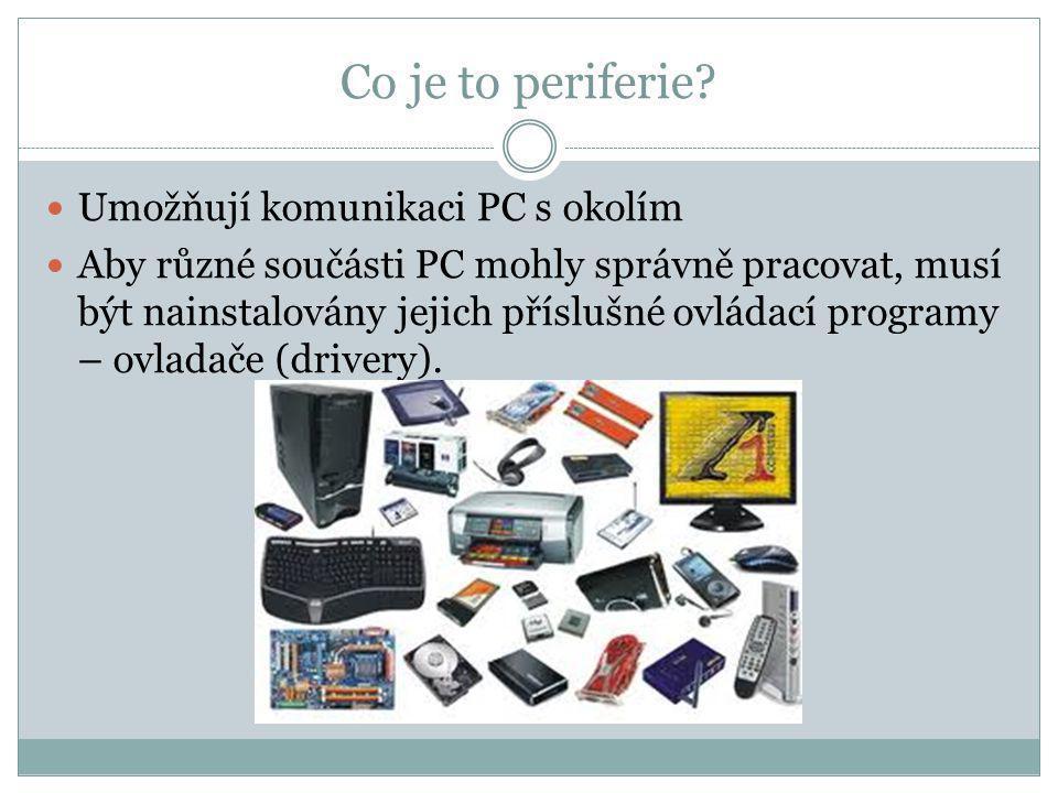 Co je to periferie Umožňují komunikaci PC s okolím