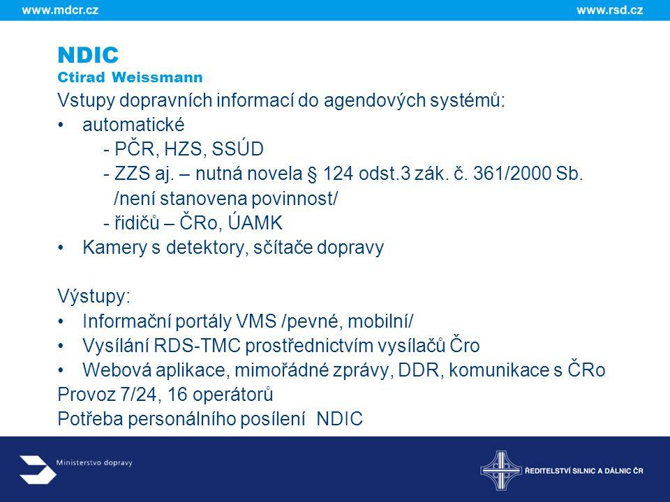 NDIC Ctirad Weissmann Vstupy dopravních informací do agendových systémů: automatické. - PČR, HZS, SSÚD.