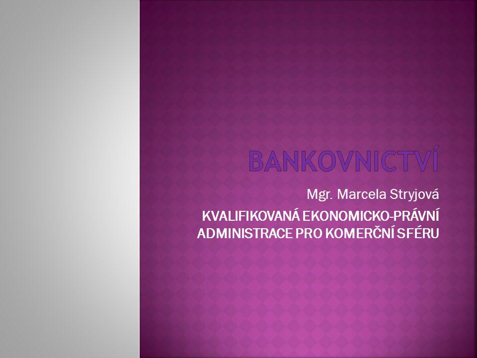 BANKOVNICTVÍ Mgr. Marcela Stryjová