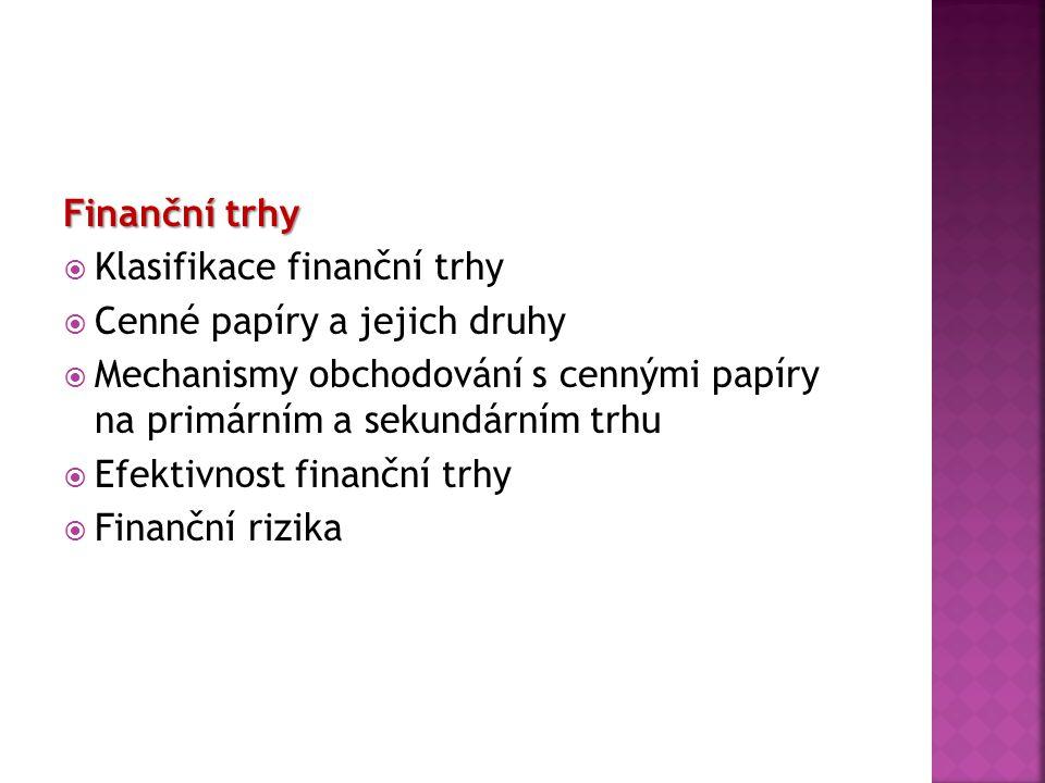 Finanční trhy Klasifikace finanční trhy. Cenné papíry a jejich druhy. Mechanismy obchodování s cennými papíry na primárním a sekundárním trhu.