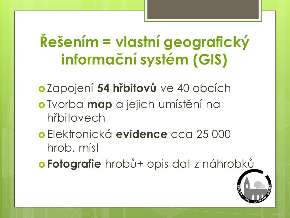 Řešením = vlastní geografický informační systém (GIS)