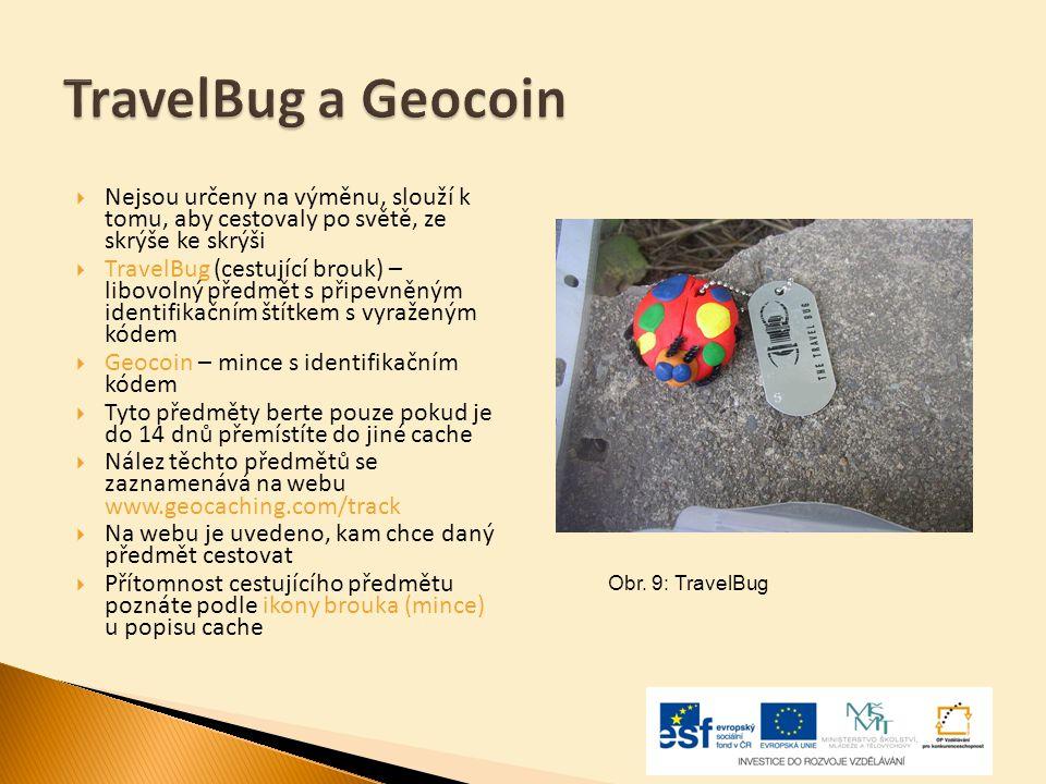 TravelBug a Geocoin Nejsou určeny na výměnu, slouží k tomu, aby cestovaly po světě, ze skrýše ke skrýši.