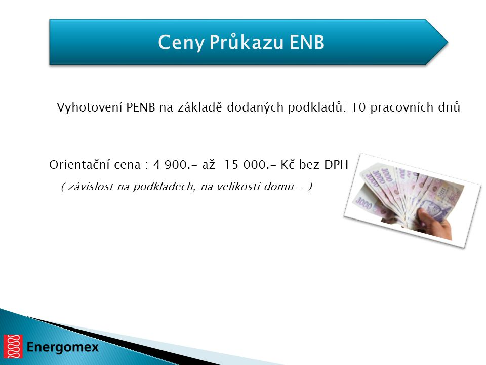 Ceny Průkazu ENB Vyhotovení PENB na základě dodaných podkladů: 10 pracovních dnů. Orientační cena : 4 900.- až 15 000.- Kč bez DPH.
