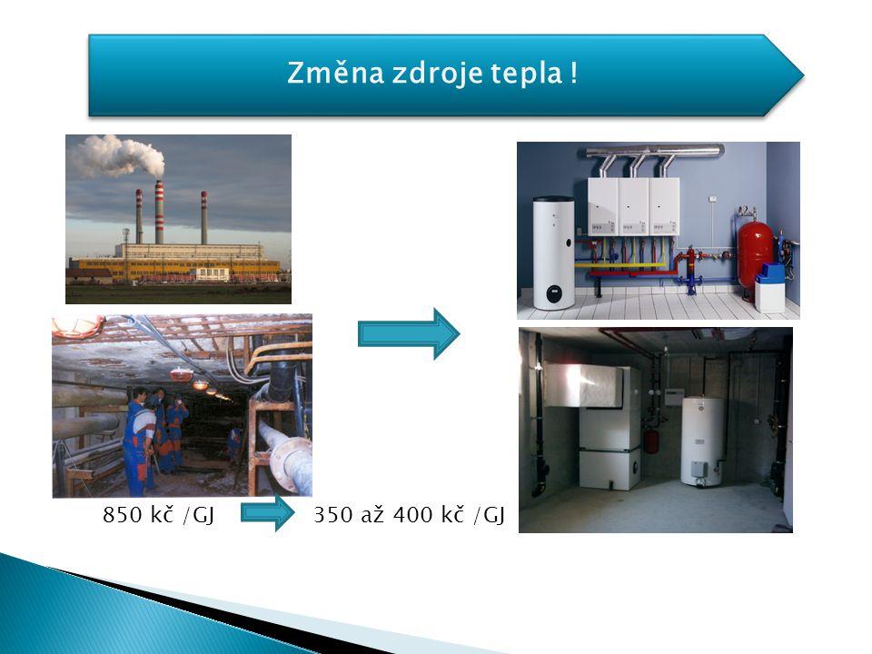 Změna zdroje tepla ! 850 kč /GJ 350 až 400 kč /GJ