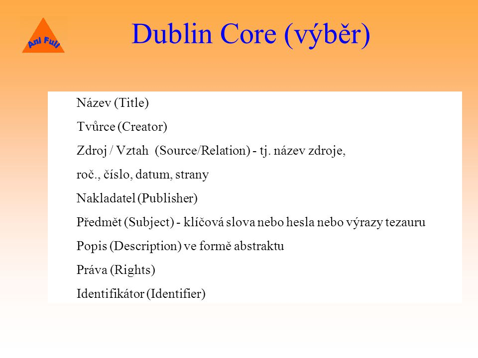 Dublin Core (výběr) Název (Title) Tvůrce (Creator)