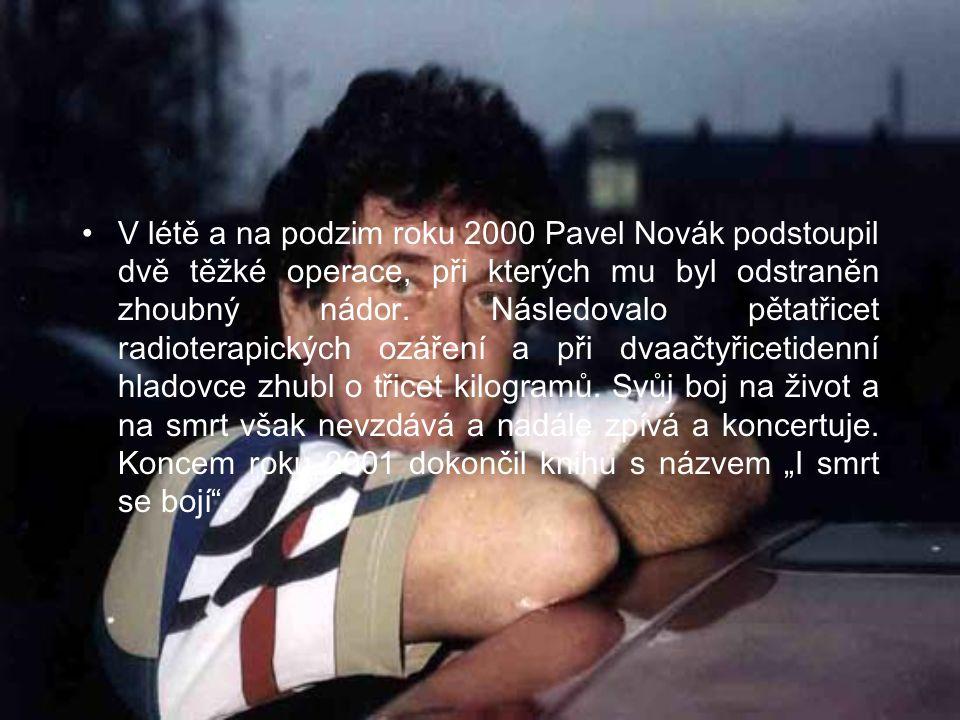 V létě a na podzim roku 2000 Pavel Novák podstoupil dvě těžké operace, při kterých mu byl odstraněn zhoubný nádor.
