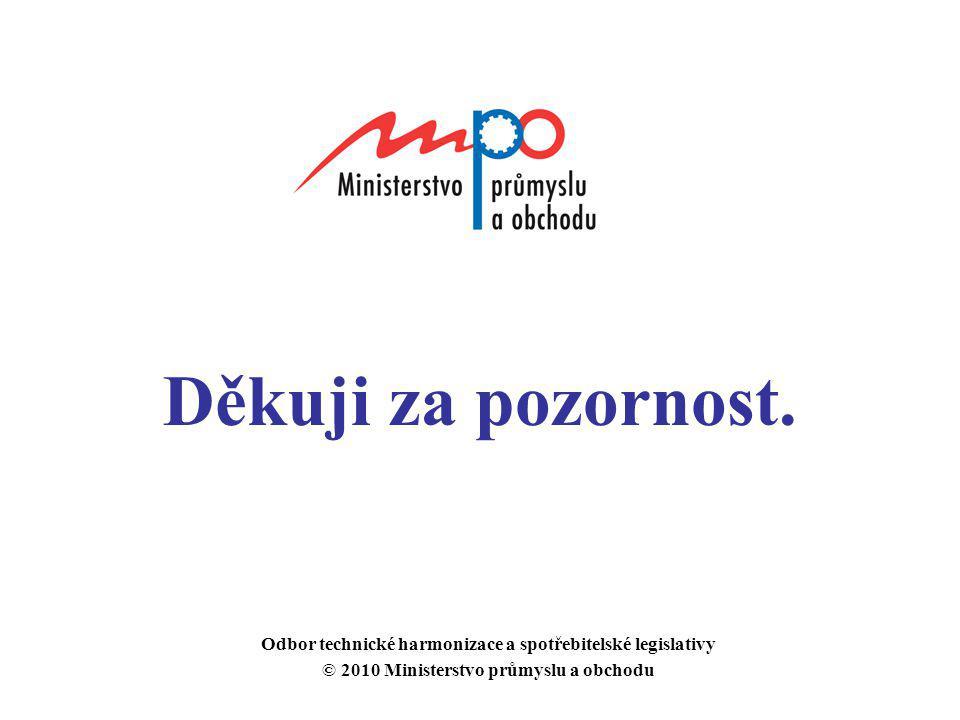 Děkuji za pozornost. Odbor technické harmonizace a spotřebitelské legislativy.