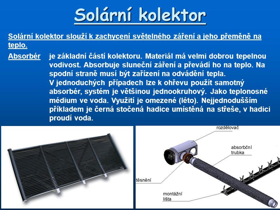 Solární kolektor Solární kolektor slouží k zachycení světelného záření a jeho přeměně na teplo.