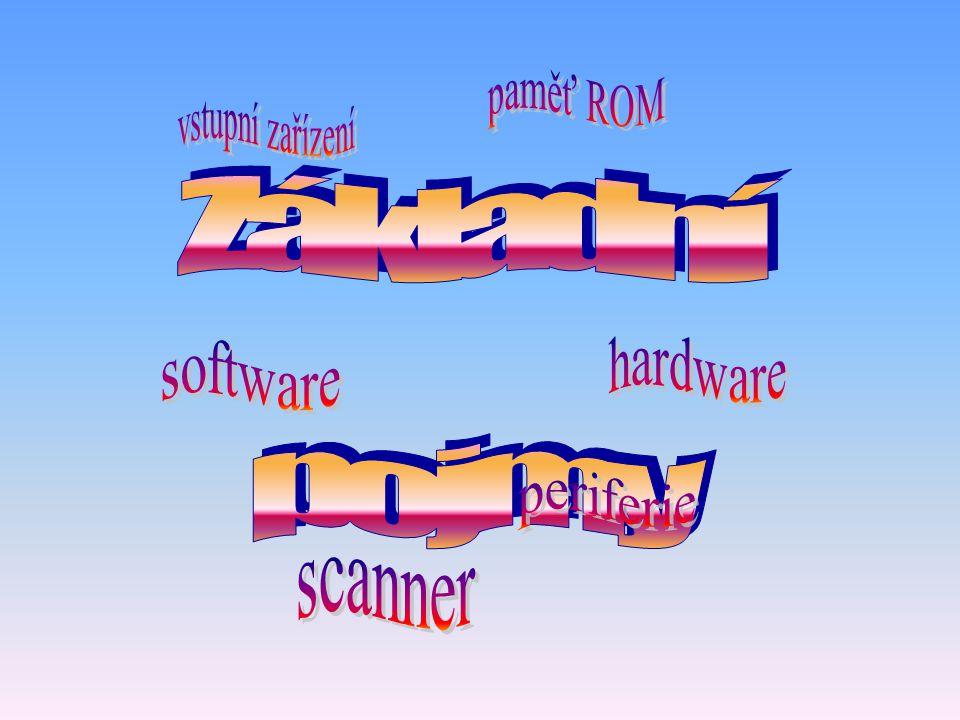 paměť ROM vstupní zařízení Základní hardware software pojmy periferie scanner