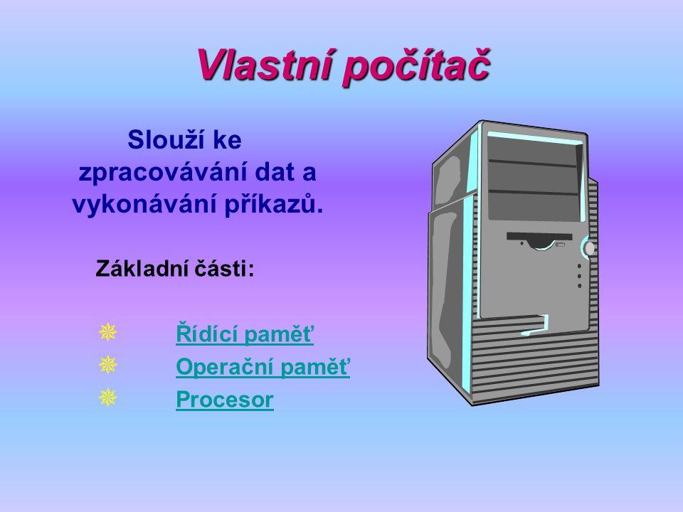 Slouží ke zpracovávání dat a vykonávání příkazů.