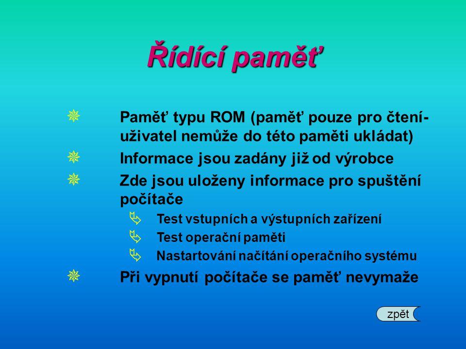 Řídící paměť Paměť typu ROM (paměť pouze pro čtení-uživatel nemůže do této paměti ukládat) Informace jsou zadány již od výrobce.