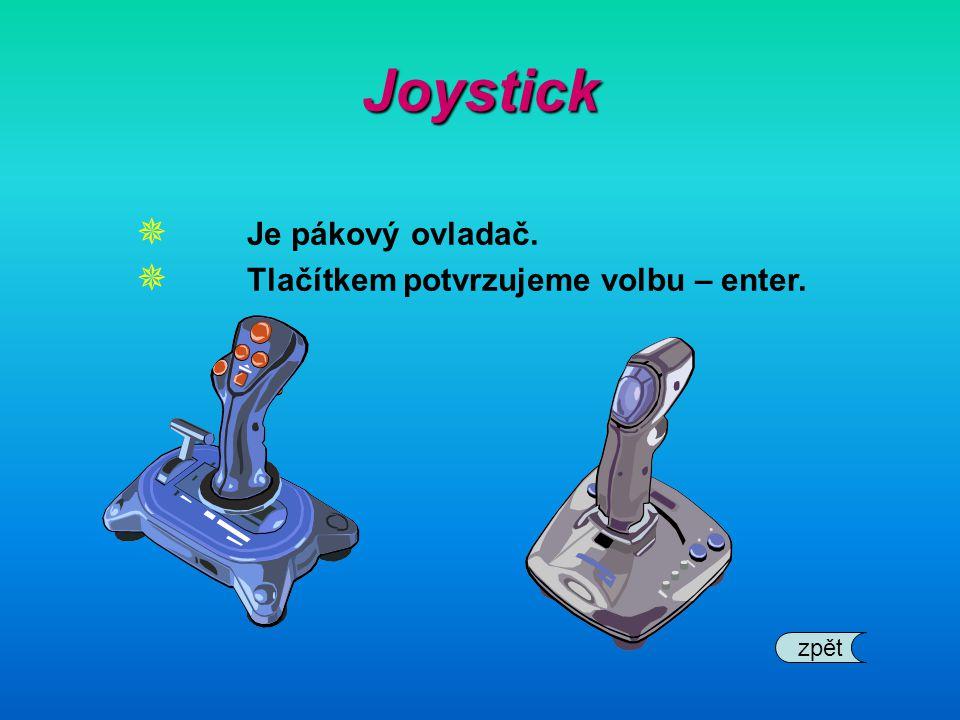Joystick Je pákový ovladač. Tlačítkem potvrzujeme volbu – enter. zpět