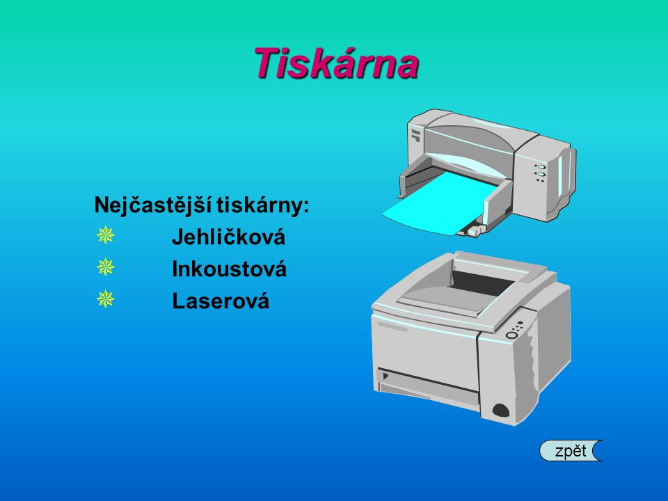 Tiskárna Nejčastější tiskárny: Jehličková Inkoustová Laserová zpět