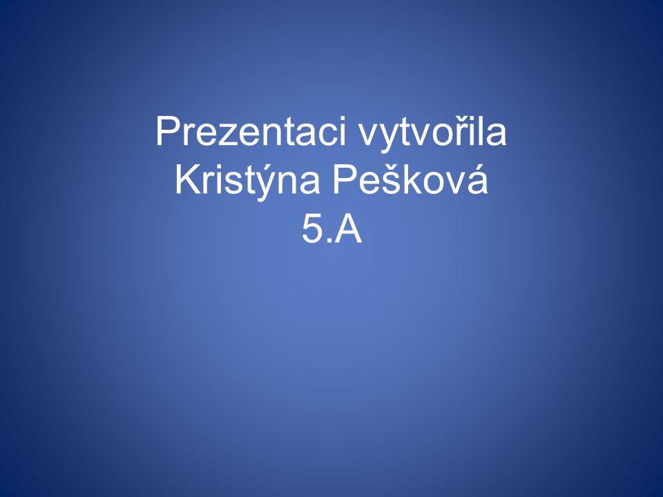 Prezentaci vytvořila Kristýna Pešková 5.A