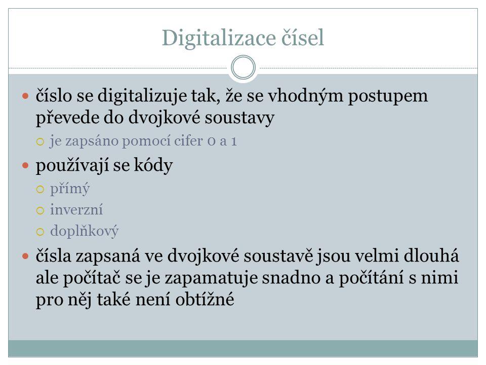 Digitalizace čísel číslo se digitalizuje tak, že se vhodným postupem převede do dvojkové soustavy. je zapsáno pomocí cifer 0 a 1.