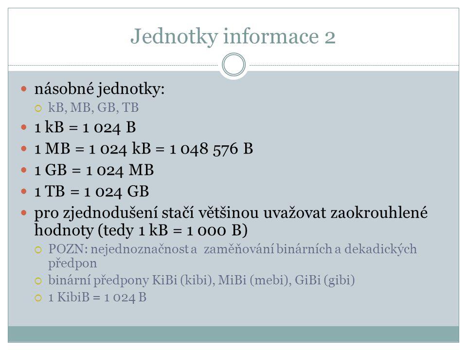 Jednotky informace 2 násobné jednotky: 1 kB = 1 024 B