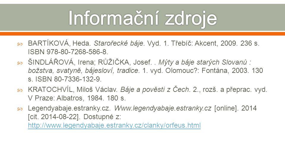 Informační zdroje BARTÍKOVÁ, Heda. Starořecké báje. Vyd. 1. Třebíč: Akcent, 2009. 236 s. ISBN 978-80-7268-586-8.