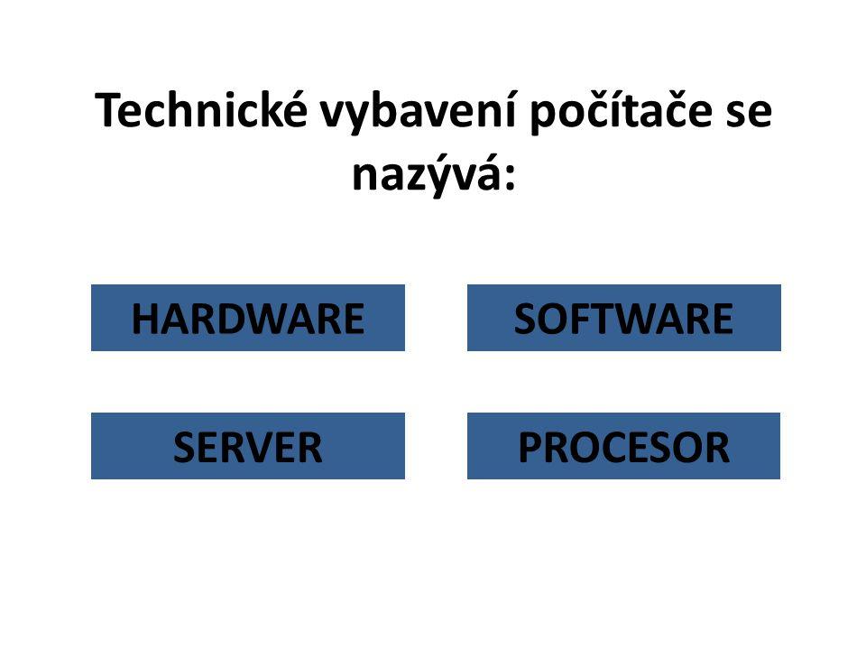 Technické vybavení počítače se nazývá: