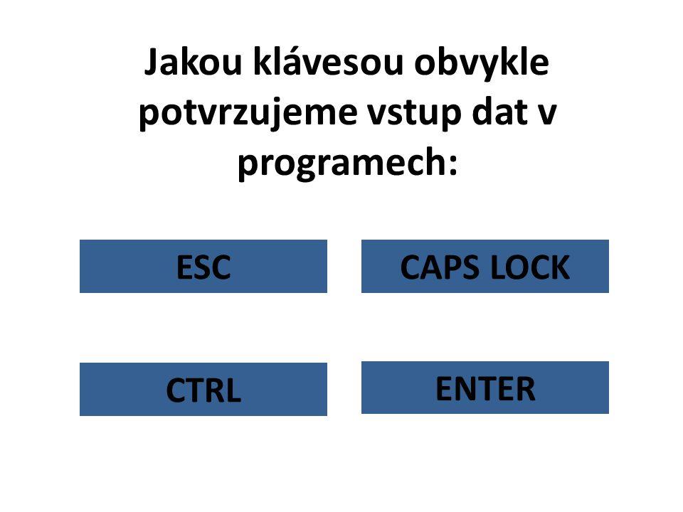 Jakou klávesou obvykle potvrzujeme vstup dat v programech: