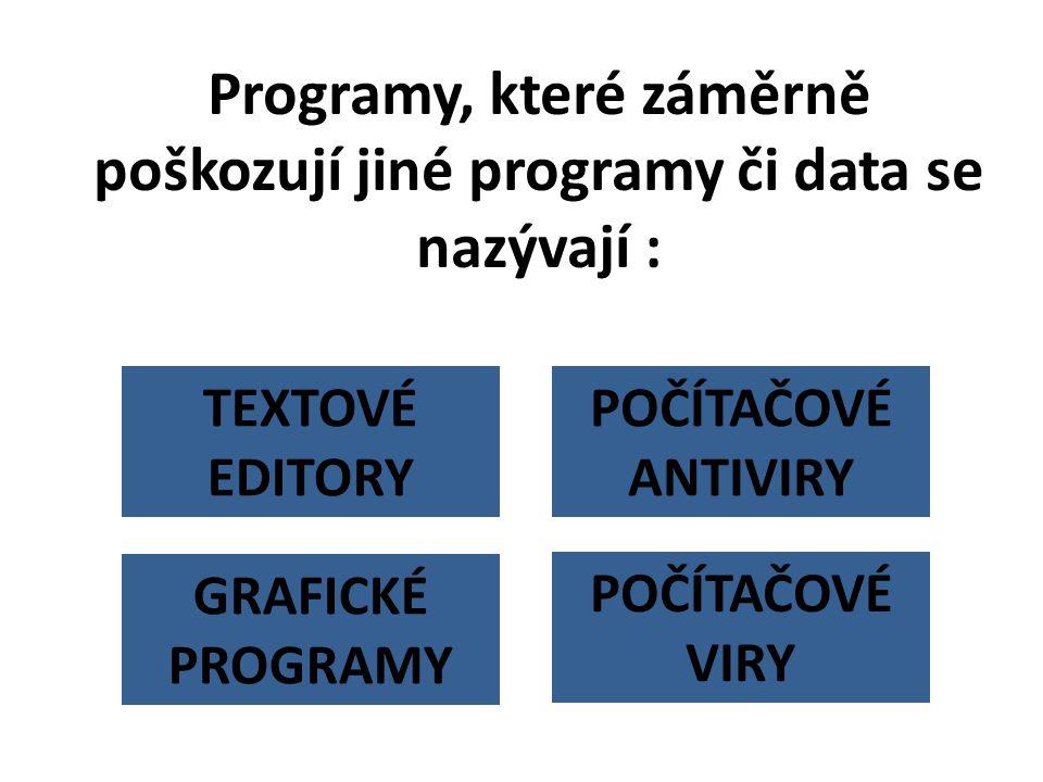 Programy, které záměrně poškozují jiné programy či data se nazývají :