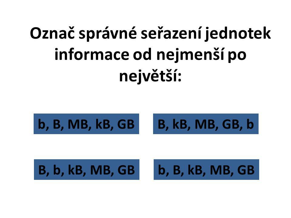 Označ správné seřazení jednotek informace od nejmenší po největší: