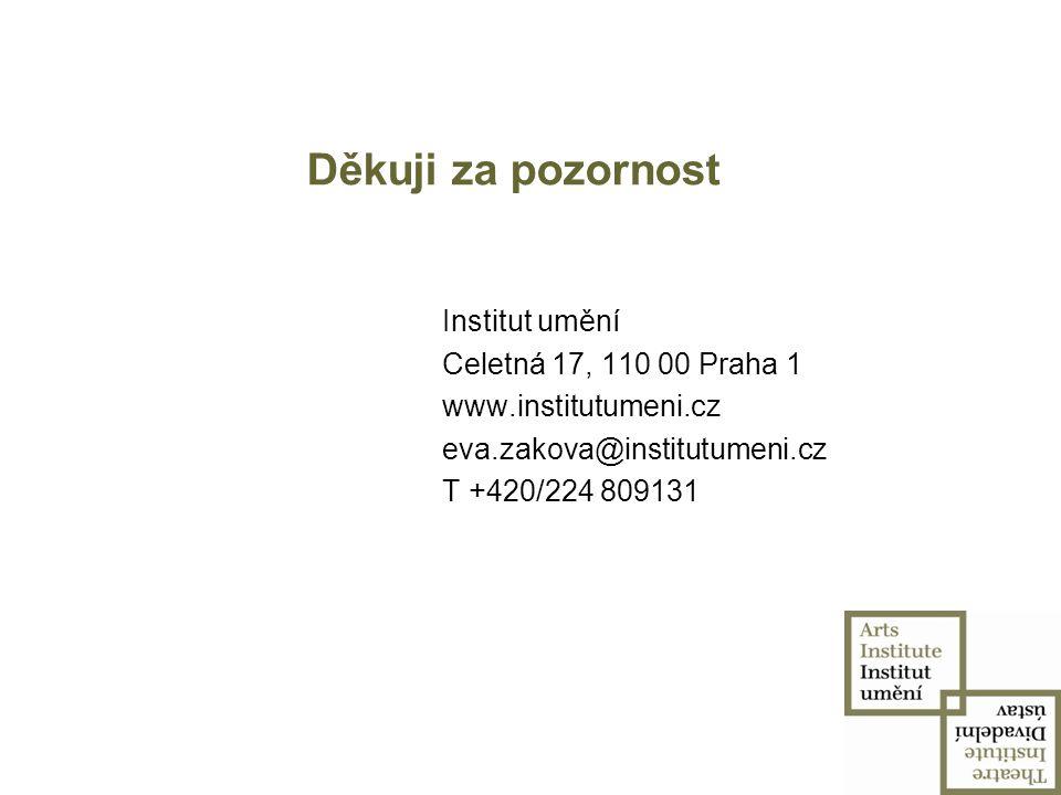 Děkuji za pozornost Institut umění Celetná 17, 110 00 Praha 1