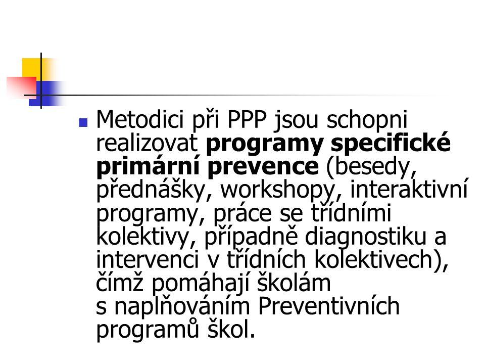 Metodici při PPP jsou schopni realizovat programy specifické primární prevence (besedy, přednášky, workshopy, interaktivní programy, práce se třídními kolektivy, případně diagnostiku a intervenci v třídních kolektivech), čímž pomáhají školám s naplňováním Preventivních programů škol.