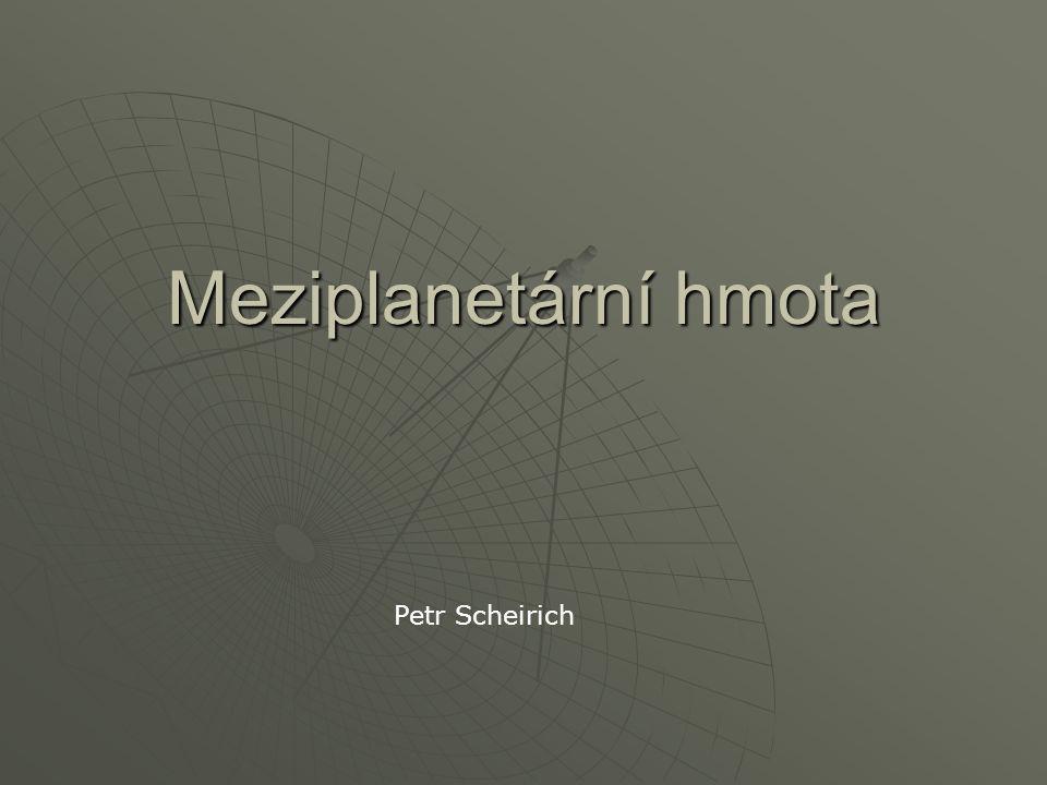 Meziplanetární hmota Petr Scheirich