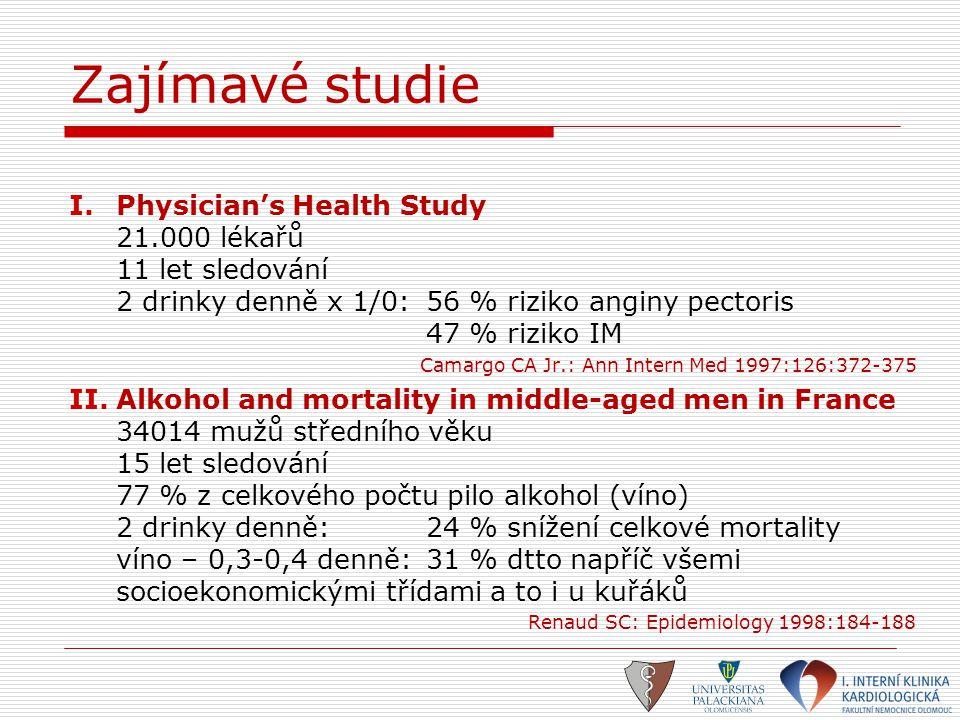 Zajímavé studie Physician's Health Study 21.000 lékařů 11 let sledování 2 drinky denně x 1/0: 56 % riziko anginy pectoris 47 % riziko IM.