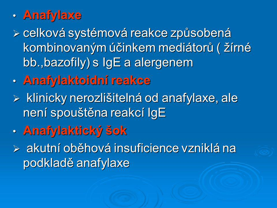 Anafylaxe celková systémová reakce způsobená kombinovaným účinkem mediátorů ( žírné bb.,bazofily) s IgE a alergenem.