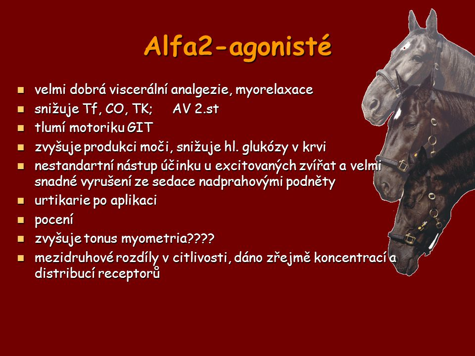 Alfa2-agonisté velmi dobrá viscerální analgezie, myorelaxace