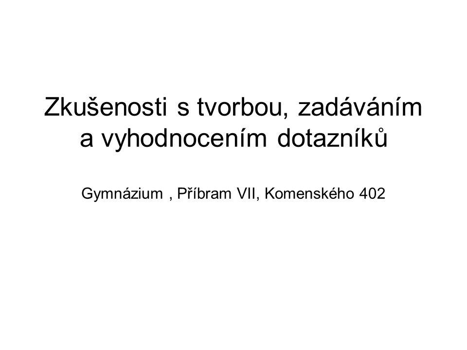Zkušenosti s tvorbou, zadáváním a vyhodnocením dotazníků Gymnázium , Příbram VII, Komenského 402