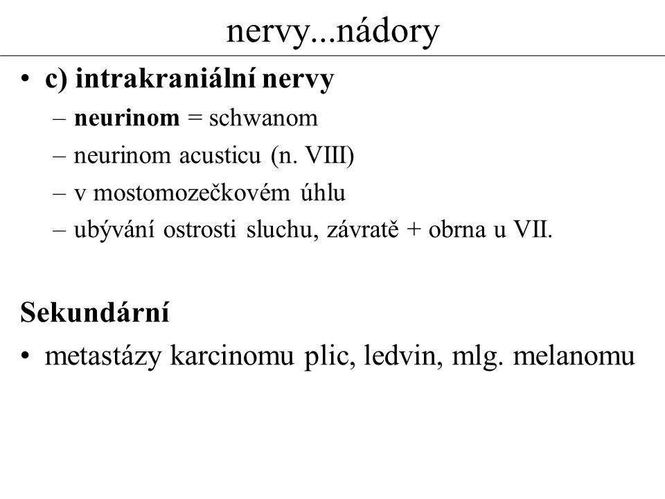 nervy...nádory c) intrakraniální nervy Sekundární