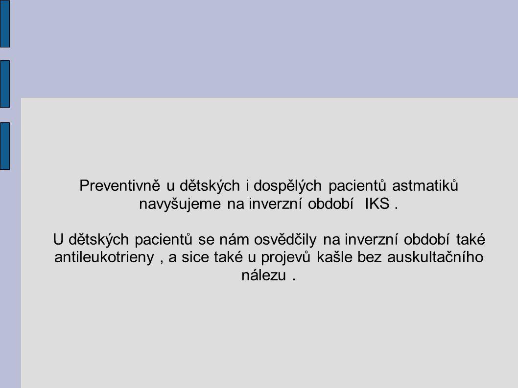 Preventivně u dětských i dospělých pacientů astmatiků navyšujeme na inverzní období IKS .