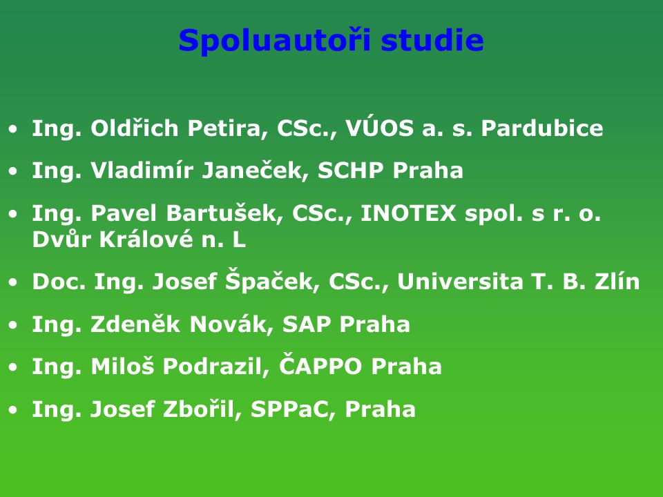 Spoluautoři studie Ing. Oldřich Petira, CSc., VÚOS a. s. Pardubice