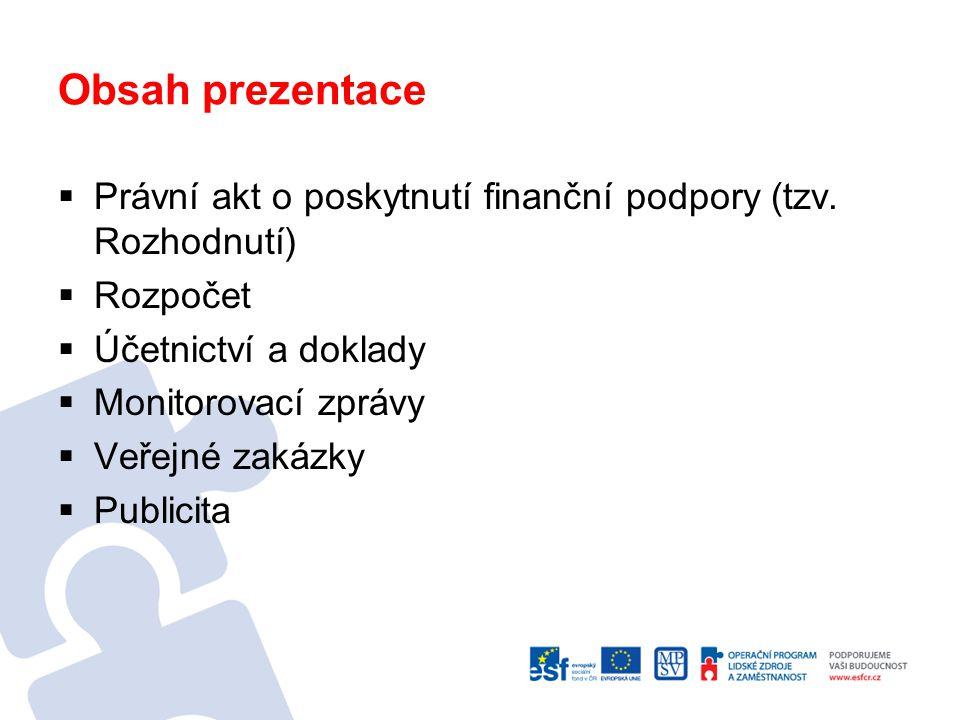 Obsah prezentace Právní akt o poskytnutí finanční podpory (tzv. Rozhodnutí) Rozpočet. Účetnictví a doklady.